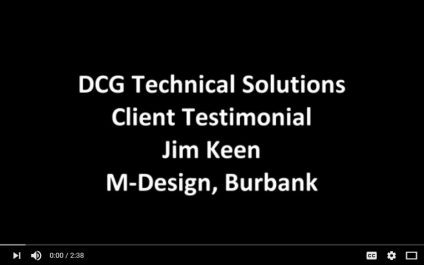 DCGLA Testimonial – Jim Keen from M Design Discusses the Strengths of DCG Technical Solutions, Inc.