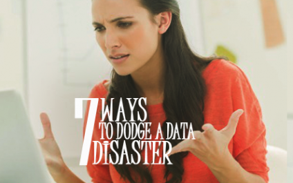 7 Ways to Dodge a Data Disaster