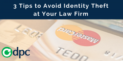 3 Tips to Avoid Identity Theft at your Law Firm