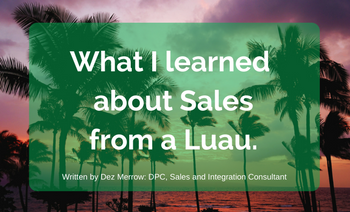 What I Learned about Sales from a Patient Appreciation Luau.