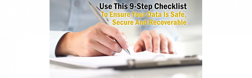 Use This 9-Step Checklist To Ensure Your Data Is Safe, Secure And Recoverable