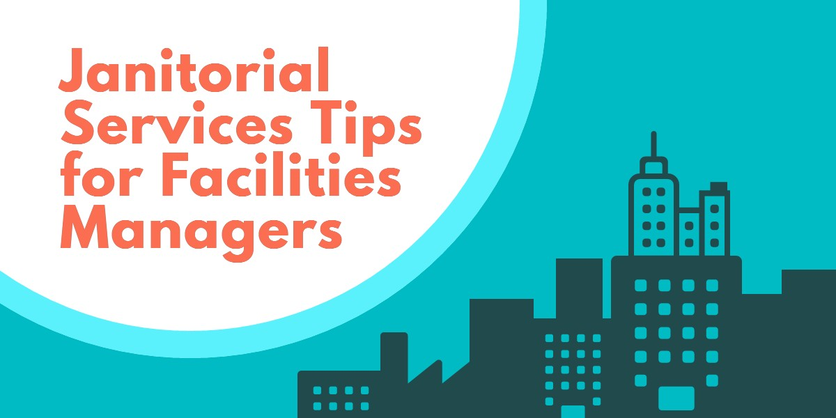 Janitorial Services Tips for Facilities Managers - Valencia CA