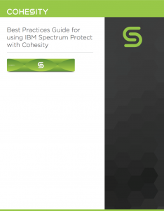 Best Practices Guide for using IBM Spectrum Protect with Cohesity