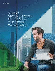 5 Ways Virtualization is Evolving the Digital Workspace